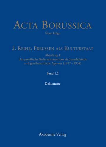 Die Beh rde Und Ihr H heres Personal - Dokumente - ACTA Borussica, Neue Folge, 2. Reihe: Preussen ALS Kultursta (Hardback)