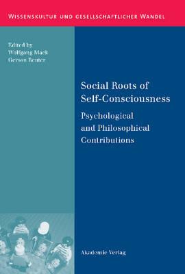 Social Roots of Self-Consciousness: Psychological and Philosophical Contributions - Wissenskultur und gesellschaftlicher Wandel 31 (Hardback)