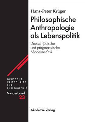 Philosophische Anthropologie als Lebenspolitik - Deutsche Zeitschrift Fur Philosophie / Sonderbande, 23 (Hardback)