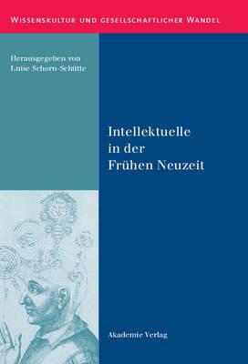 Intellektuelle in Der Fruhen Neuzeit - Wissenskultur Und Gesellschaftlicher Wandel 38 (Hardback)