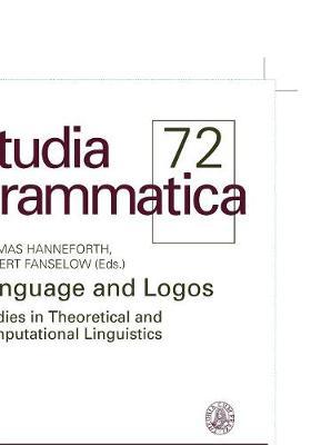 Language and Logos: Studies in theoretical and computational linguistics - Studia grammatica 72 (Paperback)