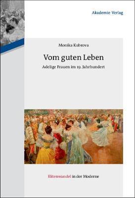 Vom guten Leben - Elitenwandel in Der Moderne / Elites and Modernity 12 (Hardback)