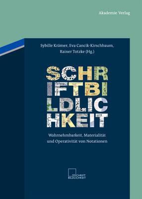 Schriftbildlichkeit: Wahrnehmbarkeit, Materialit t Und Operativit t Von Notationen - Schriftbildlichkeit (Hardback)