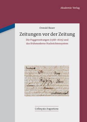Zeitungen VOR Der Zeitung: Die Fuggerzeitungen (1568-1605) Und Das Fruhmoderne Nachrichtensystem (Hardback)