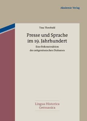 Presse Und Sprache Im 19. Jahrhundert: Eine Rekonstruktion Des Zeitgen ssischen Diskurses - Lingua Historica Germanica 2 (Hardback)