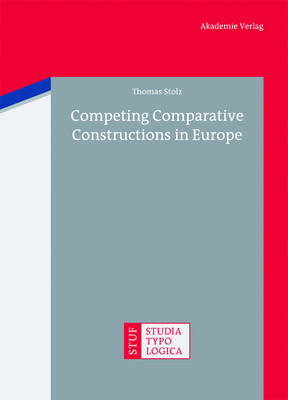 Competing Comparative Constructions in Europe - Studia Typologica 13 (Hardback)