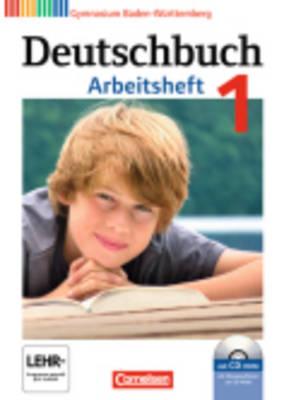 Deutschbuch Baden-wurttemberg: Deutschbuch 1 Arbeitsheft MIT Cd-rom Baden-wurttemberg