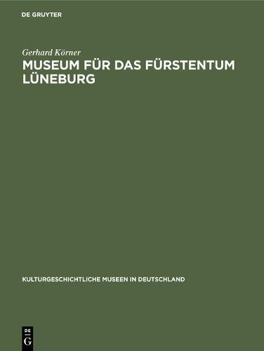 Museum fur das Furstentum Luneburg - Kulturgeschichtliche Museen in Deutschland (Hardback)