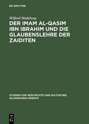 Der Imam Al-Qasim Ibn Ibrahim Und Die Glaubenslehre Der Zaiditen (Hardback)
