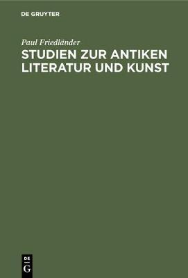 Studien Zur Antiken Literatur Und Kunst (Hardback)