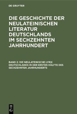 Die Neulateinische Lyrik Deutschlands in Der Ersten H lfte Des Sechzehnten Jahrhunderts (Hardback)