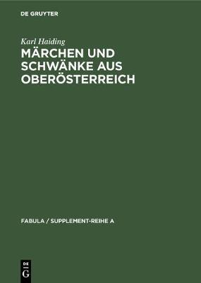 M rchen Und Schw nke Aus Ober sterreich - Fabula / Supplement-Reihe a 8 (Hardback)