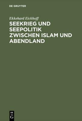 Seekrieg und Seepolitik zwischen Islam und Abendland (Hardback)