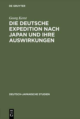Die Deutsche Expedition Nach Japan Und Ihre Auswirkungen - Deutsch-Japanische Studien 3 (Hardback)
