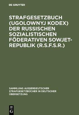 Strafgesetzbuch (Ugolownyj Kodex) Der Russischen Sozialistischen F derativen Sowjet-Republik (R.S.F.S.R.) - Sammlung Auerdeutscher Strafgesetzbucher in Deutscher Uberse 82 (Hardback)