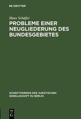 Probleme Einer Neugliederung Des Bundesgebietes - Schriftenreihe der Juristischen Gesellschaft Zu Berlin 12 (Hardback)
