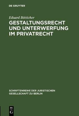 Gestaltungsrecht und Unterwerfung im Privatrecht - Schriftenreihe der Juristischen Gesellschaft Zu Berlin 17 (Hardback)