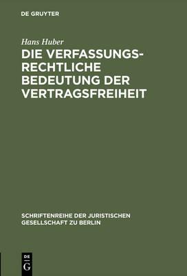 Die verfassungsrechtliche Bedeutung der Vertragsfreiheit - Schriftenreihe der Juristischen Gesellschaft Zu Berlin 24 (Hardback)