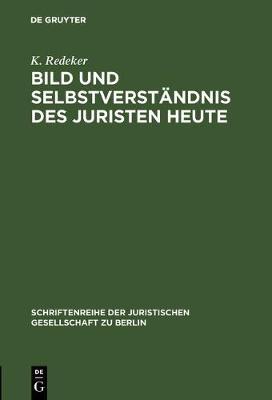 Bild und Selbstverst ndnis des Juristen heute - Schriftenreihe der Juristischen Gesellschaft Zu Berlin 36 (Hardback)