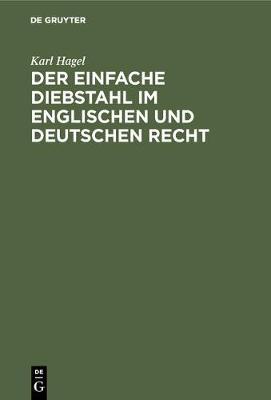 Der Einfache Diebstahl Im Englischen Und Deutschen Recht: Eine Rechtsvergleichende Studie (Hardback)