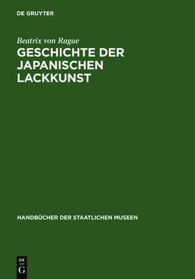 Geschichte Der Japanischen Lackkunst - Handb Cher Der Staatlichen Museen (Hardback)