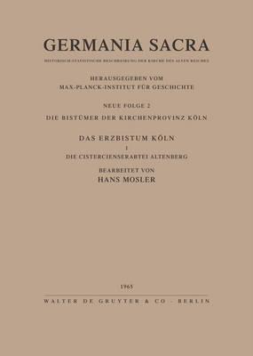 Die Bistumer der Kirchenprovinz Koeln. Das Erzbistum Koeln I. Die Cistercienserabtei Altenberg (Hardback)