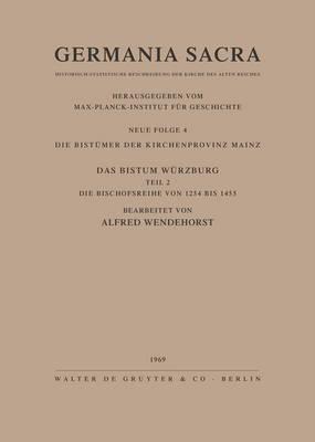 Die Bistumer der Kirchenprovinz Mainz. Das Bistum Wurzburg II. Die Bischofsreihe von 1254 bis 1455 (Hardback)