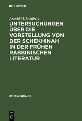 Untersuchungen ber Die Vorstellung Von Der Schekhinah in Der Fr hen Rabbinischen Literatur: Talmud Und Midrach - Studia Judaica 5 (Hardback)