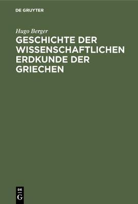 Geschichte Der Wissenschaftlichen Erdkunde Der Griechen (Hardback)