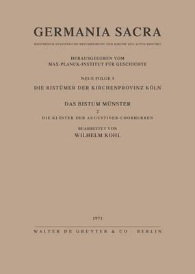 Die Bist mer Der Kirchenprovinz K ln. Das Bistum M nster II. Die Kl ster Der Augustiner-Chorherren (Hardback)