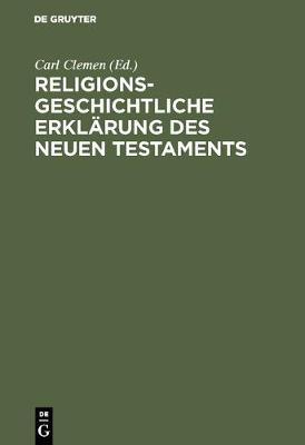 Religionsgeschichtliche Erklarung Des Neuen Testaments (Hardback)