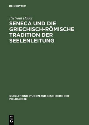 Seneca Und Die Griechisch-R mische Tradition Der Seelenleitung - Quellen Und Studien Zur Geschichte der Philosophie 13 (Hardback)