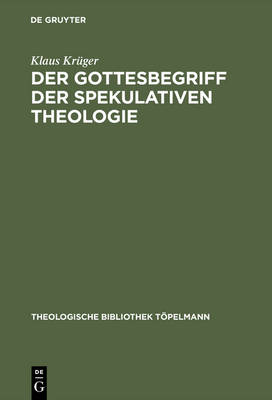 Der Gottesbegriff Der Spekulativen Theologie - Theologische Bibliothek T Pelmann 19 (Hardback)