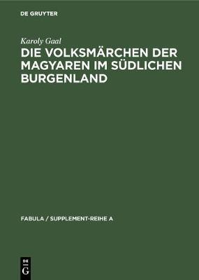 Die Volksm rchen Der Magyaren Im S dlichen Burgenland - Fabula / Supplement-Reihe a 9 (Hardback)