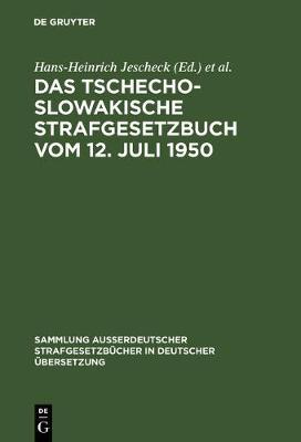 Das Tschechoslowakische Strafgesetzbuch Vom 12. Juli 1950: (in Der Fassung Vom 22. Dezember 1956) - Sammlung Auerdeutscher Strafgesetzbucher in Deutscher Uberse 57 (Hardback)