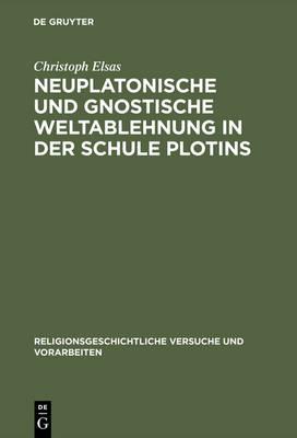 Neuplatonische und gnostische Weltablehnung in der Schule Plotins - Religionsgeschichtliche Versuche Und Vorarbeiten 34 (Hardback)