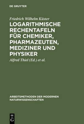 Logarithmische Rechentafeln f r Chemiker, Pharmazeuten, Mediziner und Physiker - Arbeitsmethoden Der Modernen Naturwissenschaften (Hardback)