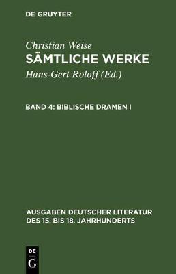 Samtliche Werke, Band 4, Biblische Dramen I - Ausgaben Deutscher Literatur Des 15. Bis 18. Jahrhunderts [42] (Hardback)