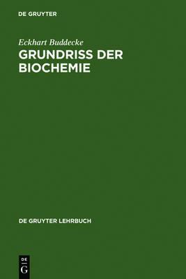 Grundriss Der Biochemie: F r Studierende Der Medizin, Zahnmedizin Und Naturwissenschaften; Mit Mehr ALS 400 Formeln, Tabellen Und Diagrammen - de Gruyter Lehrbuch (Hardback)
