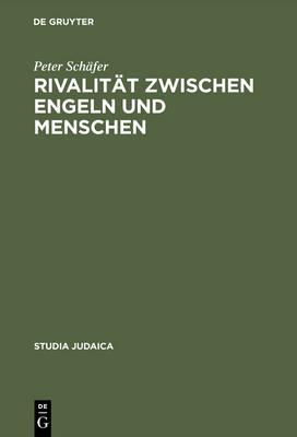 Rivalit t Zwischen Engeln Und Menschen: Untersuchungen Zur Rabbinischen Engelvorstellung - Studia Judaica: Forschungen Zur Wissenschaft Des Judentums 8 (Hardback)