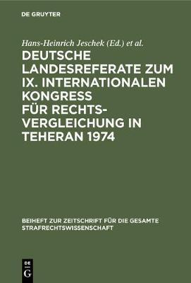 Deutsche Landesreferate Zum IX. Internationalen Kongre F r Rechtsvergleichung in Teheran 1974 - Beiheft Zur Zeitschrift F r die Gesamte Strafrechtswissensch (Hardback)