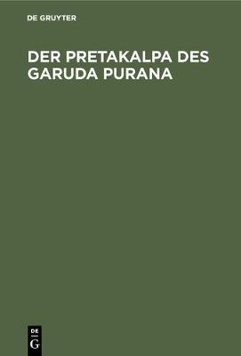 Der Pretakalpa Des Garuda Purana: Eine Darstellung Des Hinduistischen Totenkultes Und Jenseitsglaubens (Hardback)