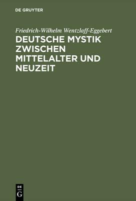 Deutsche Mystik Zwischen Mittelalter Und Neuzeit (Hardback)