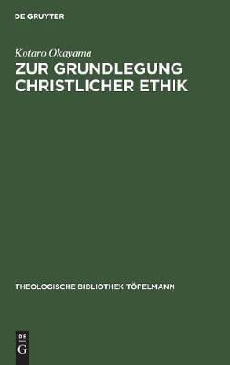 Zur Grundlegung Christlicher Ethik: Theologische Konzeptionen Der Gegenwart Im Lichte Des Analogie-Problems (Hardback)