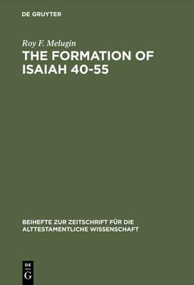 The Formation of Isaiah 40-55 - Beihefte zur Zeitschrift fur die Alttestamentliche Wissenschaft 141 (Hardback)