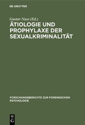 tiologie Und Prophylaxe Der Sexualkriminalit t - Forschungsberichte Zur Forensischen Psychologie 1 (Hardback)