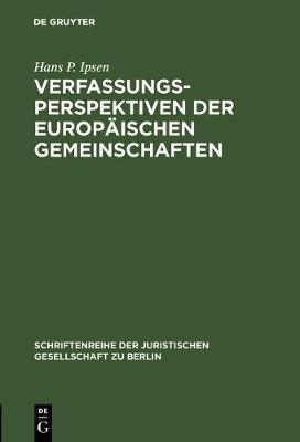 Verfassungsperspektiven Der Europ ischen Gemeinschaften - Schriftenreihe der Juristischen Gesellschaft Zu Berlin 37 (Hardback)