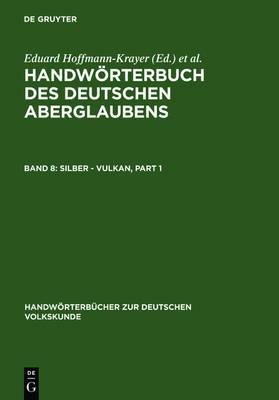 Silber - Vulkan - Handwarterba1/4cher Zur Deutschen Volkskunde. Abteilung 1 (Hardback)