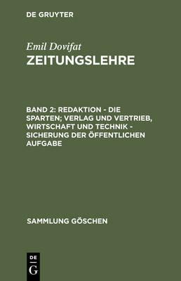 Zeitungslehre, Bd 2, Redaktion - Die Sparten; Verlag und Vertrieb, Wirtschaft und Technik - Sicherung der oeffentlichen Aufgabe - Sammlung Gaschen 2091 (Hardback)