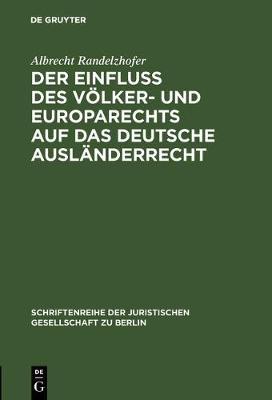 Der Einflu des V lker- und Europarechts auf das deutsche Ausl nderrecht - Schriftenreihe der Juristischen Gesellschaft Zu Berlin 63 (Hardback)